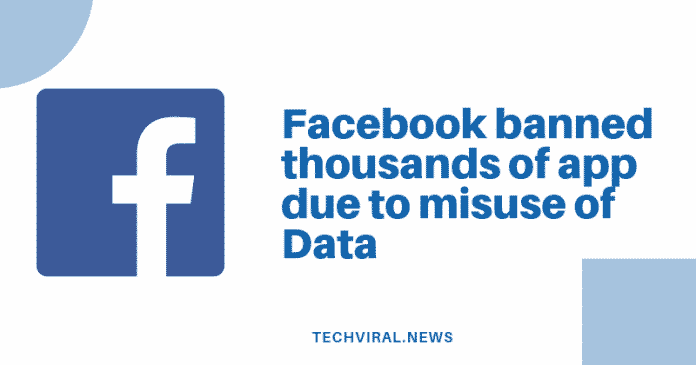Facebook banned thousands of app due to misuse of Data