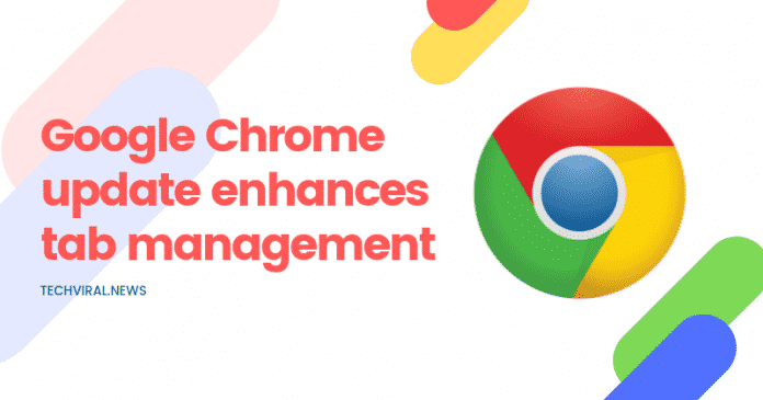 Google Chrome update enhances tab management