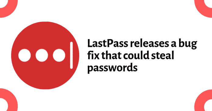LastPass released a bug fix that steals passwords