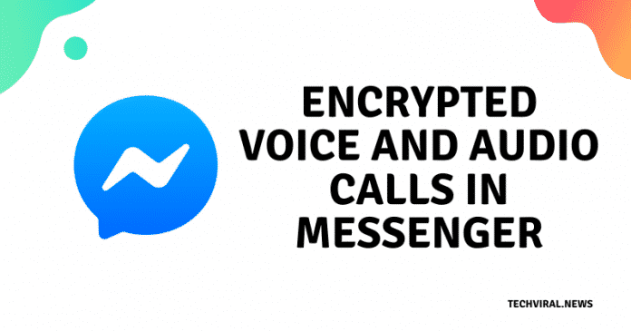 Facebook is Testing Encrypted Video & Audio Calls In Messenger