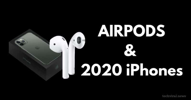 IPhone 2020 will be bundled with AirPods