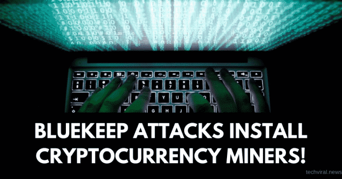 Bluekeep Attacks Install Cryptocurrency Miners!