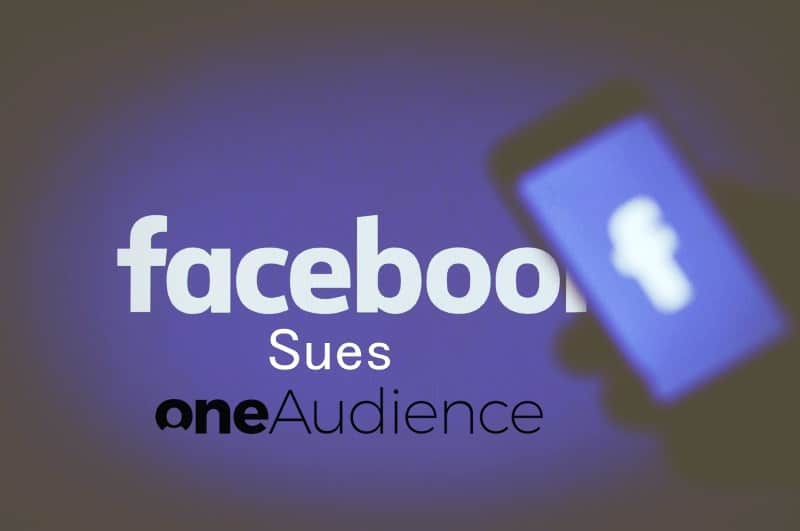 Facebook Sues OneAudience Analytics Platform For Storing Users' Data