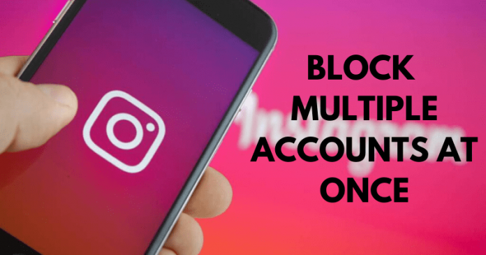 Instagram Testing New Feature Which Allows To Block Multiple Accounts At Once